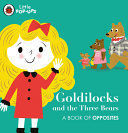 LITTLE POP-UPS: GOLDILOCKS AND THE THREE BEARS : A BOOK OF OPPOSITES