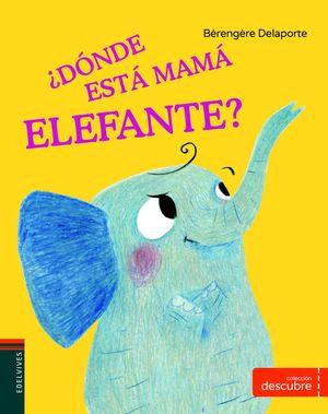 ¿DÓNDE ESTÁ MAMÁ ELEFANTE?