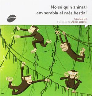 NO SÉ QUIN ANIMAL EM SEMBLA EL MÉS BESTIAL