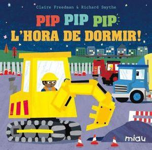 PIP, PIP, PIP, L'HORA DE DORMIR!