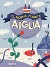 AIGUA. EL NOSTRE PLANETA