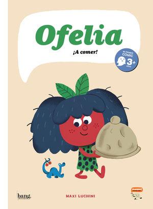 OFELIA, A COMER!