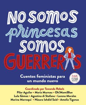 NO SOMOS PRINCESAS, SOMOS GUERRERAS