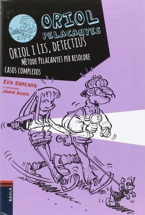ORIOL I LIS, DETECTIUS. MÈTODE PELACANYES PER RESOLDRE CASOS COMPLEXOS