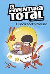 AVENTURA TOTAL 1. EL SECRET DEL PROFESSO