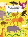 DE QUE TREBALLEN ELS ANIMALS?