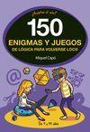 150 ENIGMAS Y JUEGOS DE LÓGICA PARA VOLVERSE LOCO