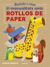 RECICLA I CREA. 51 MANUALITATS AMB ROTLLOS DE PAPE
