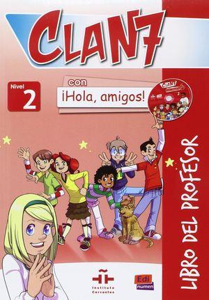 CLAN 7 CON ¡HOLA, AMIGOS! 2 - LIBRO DEL PROFESOR + CD + CD-ROM